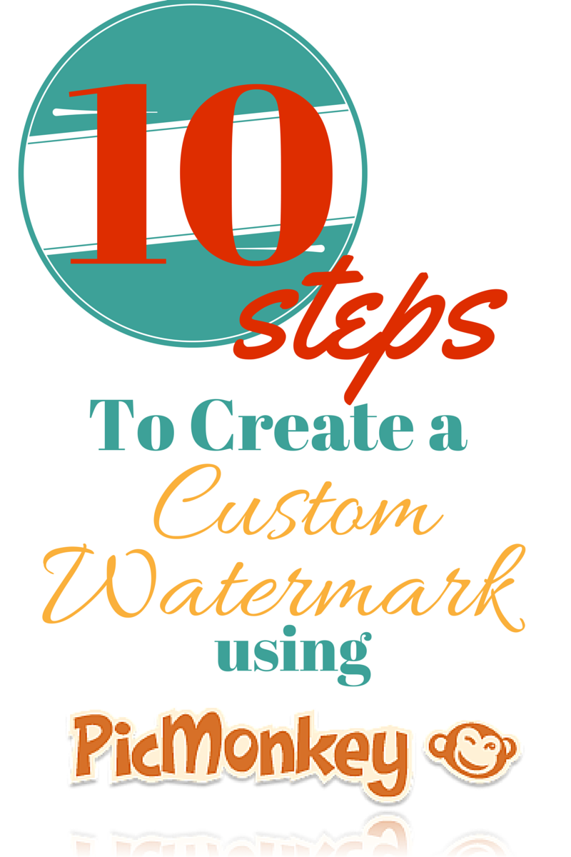 10 Steps to Creating a Custom Watermark Using PicMonkey