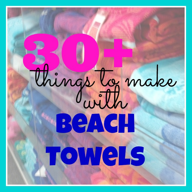 http://serendipityandspice.com/30-things-to-make-with-a-beach-towel/