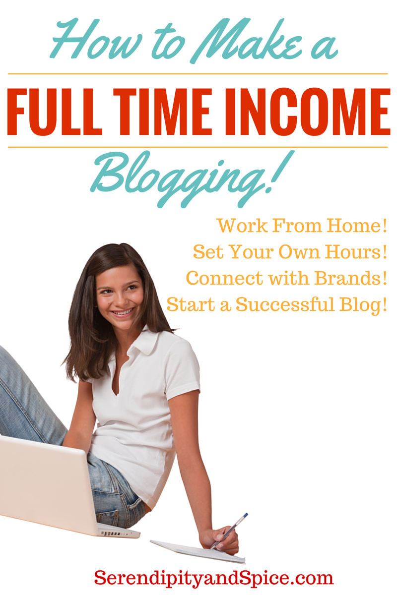 Make a Full time Income Blogging by Serendipty and Spice
