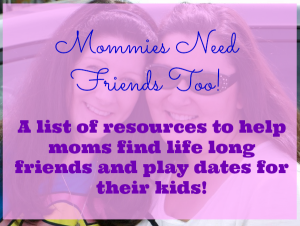 Resources for Moms- Finding Friends after Kids
