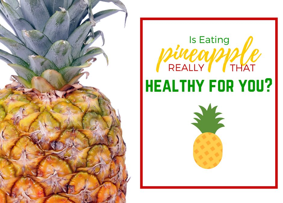 Is Pineapple Good For You
