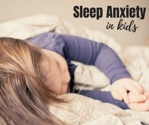 Sleep Anxiety in Children or Just Not Wanting to Go to Bed