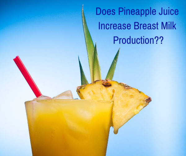 Does pineapple juice increase breast milk production for new breastfeeding moms?