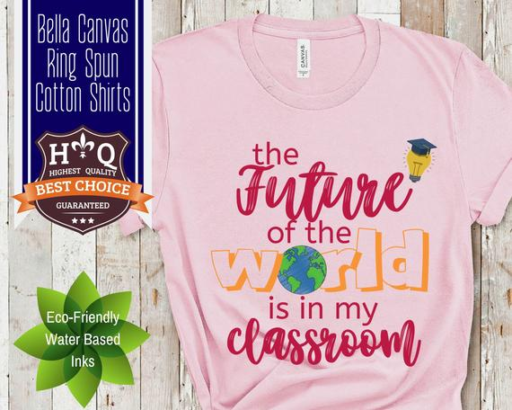The Future of the World Is In My Classroom Teacher Shirt